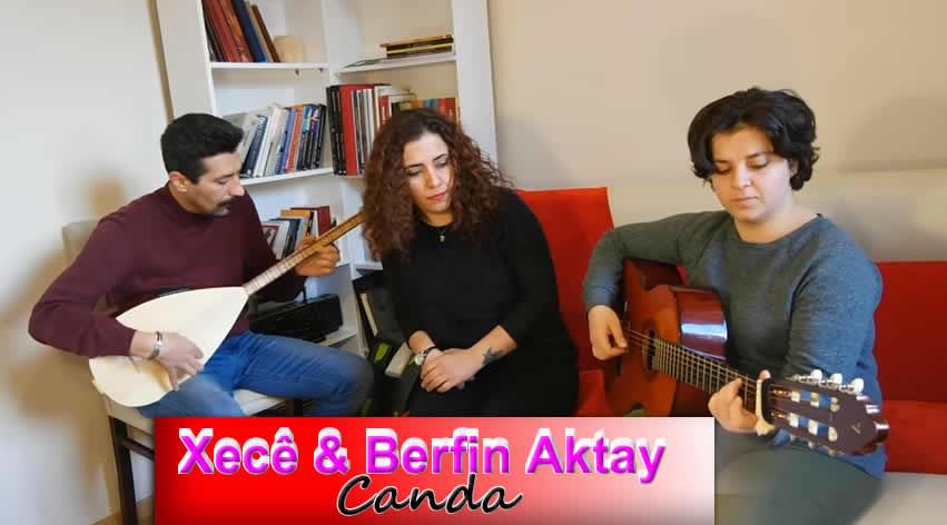 Xecê Berfîn Aktay Canda,Canda - Türkçe Sözleri,Canda - Kürtçe sözleri,Canda şarkısı,Canda şarkı sözleri,Canda xece,Canda berfin ,berfin aktay xece,xece candan şarkısı