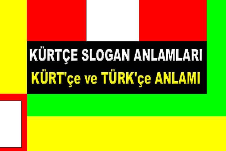 Kürtçe Sloganların Anlamları Nedir,Biji Ne Demek,Her Biji,Azadi