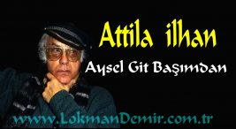 Attila İlhan Aysel Git Başımdan