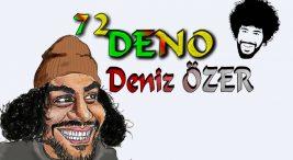 72 Deno Kimdir