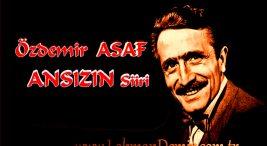 Ansizin Siir Sozleri Ozdemir ASAF Siiri
