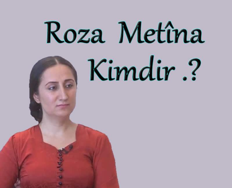 Roza Metîna Kimdir